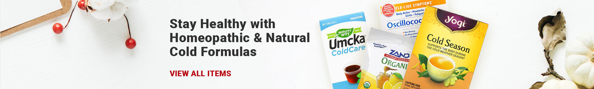 Stay Healthy with Homeopathic & Natural Cold Formulas. VIEW ALL ITEMS