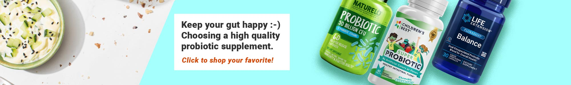 Keep your gut happy Choosing a high quality probiotic supplement. Click to shop your favorite probiotic!