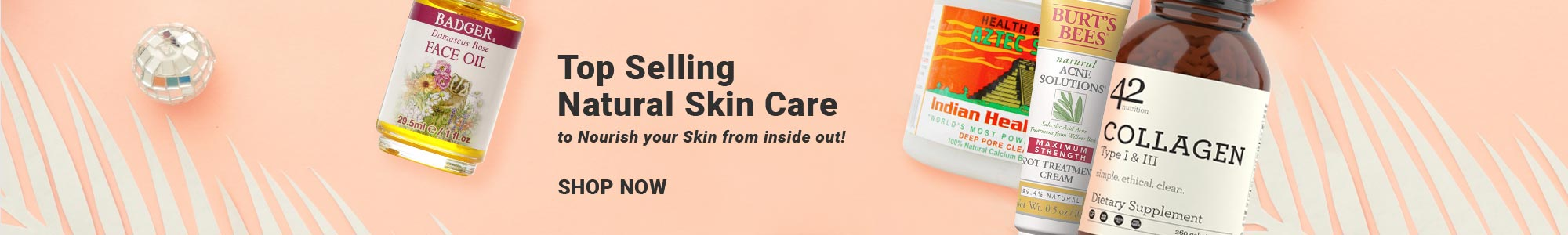 Top Selling Natural Skin Care to Nourish your Skin from inside out! SHOP NOW