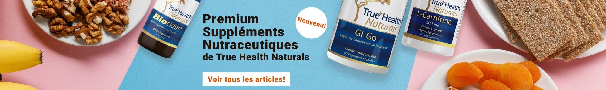 Nouveau! Premium Suppléments Nutraceutiques de True Health Naturals. Voir tous les articles!